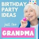 senior woman with party hat and party blower and text 17 birthday party ideas just for grandma