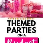 pink princess party supplies and treats on table with text themed parties on a budget