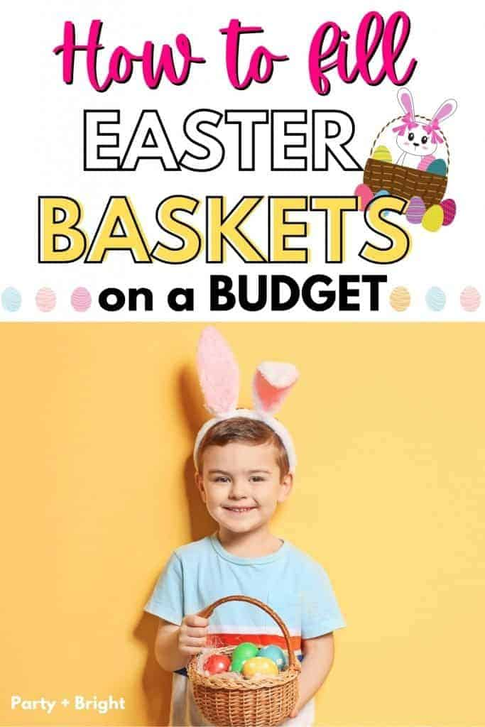 boy wearing bunny ears holding easter basket with text how to fill easter baskets on a budget