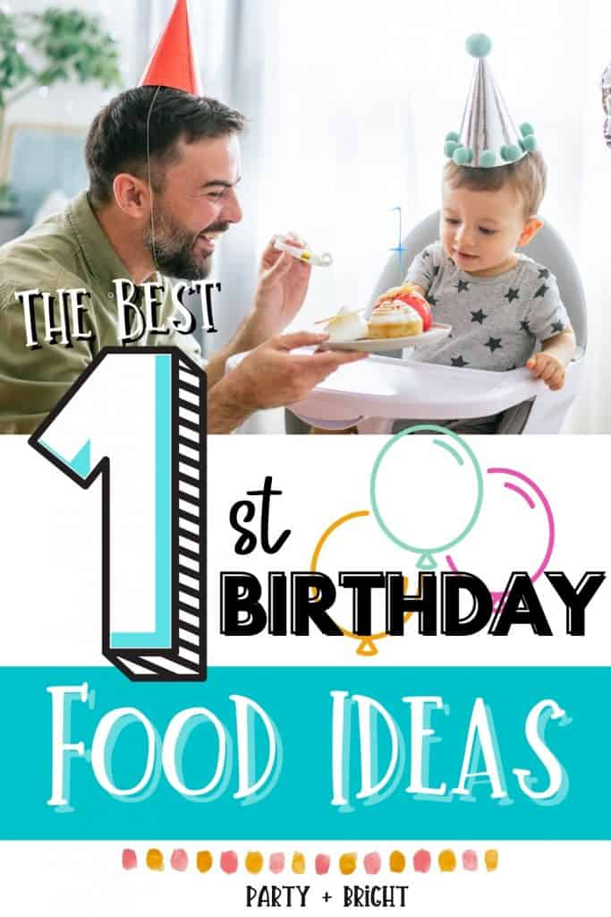 one year old baby with party hat at high chair with father, text reads the best 1st birthday food ideas